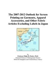 Cover of: The 2007-2012 Outlook for Screen Printing on Garments, Apparel Accessories, and Other Fabric Articles Excluding Labels in Japan | Philip M. Parker