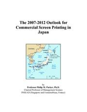 Cover of: The 2007-2012 Outlook for Commercial Screen Printing in Japan | Philip M. Parker