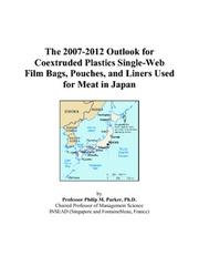 Cover of: The 2007-2012 Outlook for Coextruded Plastics Single-Web Film Bags, Pouches, and Liners Used for Meat in Japan | Philip M. Parker