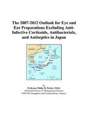 Cover of: The 2007-2012 Outlook for Eye and Ear Preparations Excluding Anti-Infective Corticoids, Antibacterials, and Antiseptics in Japan | Philip M. Parker