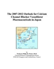 The 2007-2012 Outlook for Calcium Channel Blocker Vasodilator Pharmaceuticals in Japan