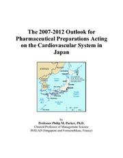 Cover of: The 2007-2012 Outlook for Pharmaceutical Preparations Acting on the Cardiovascular System in Japan | Philip M. Parker