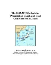Cover of: The 2007-2012 Outlook for Prescription Cough and Cold Combinations in Japan | Philip M. Parker