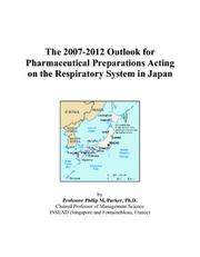 Cover of: The 2007-2012 Outlook for Pharmaceutical Preparations Acting on the Respiratory System in Japan | Philip M. Parker