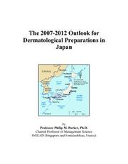 Cover of: The 2007-2012 Outlook for Dermatological Preparations in Japan | Philip M. Parker