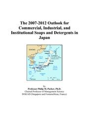 Cover of: The 2007-2012 Outlook for Commercial, Industrial, and Institutional Soaps and Detergents in Japan | Philip M. Parker