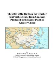 Cover of: The 2007-2012 Outlook for Cracker Sandwiches Made from Crackers Produced in the Same Plant in Greater China | Philip M. Parker