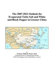 Cover of: The 2007-2012 Outlook for Evaporated Table Salt and White and Black Pepper in Greater China | Philip M. Parker