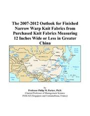 Cover of: The 2007-2012 Outlook for Finished Narrow Warp Knit Fabrics from Purchased Knit Fabrics Measuring 12 Inches Wide or Less in Greater China | Philip M. Parker