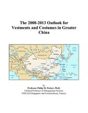 Cover of: The 2008-2013 Outlook for Vestments and Costumes in Greater China | Philip M. Parker