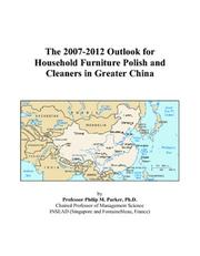 Cover of: The 2007-2012 Outlook for Household Furniture Polish and Cleaners in Greater China | Philip M. Parker
