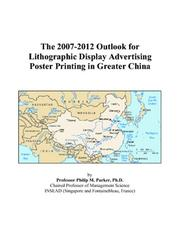 Cover of: The 2007-2012 Outlook for Lithographic Display Advertising Poster Printing in Greater China | Philip M. Parker
