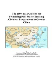 Cover of: The 2007-2012 Outlook for Swimming Pool Water-Treating Chemical Preparations in Greater China | Philip M. Parker