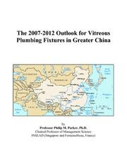 Cover of: The 2007-2012 Outlook for Vitreous Plumbing Fixtures in Greater China | Philip M. Parker