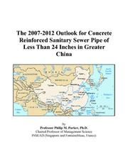 Cover of: The 2007-2012 Outlook for Concrete Reinforced Sanitary Sewer Pipe of Less Than 24 Inches in Greater China | Philip M. Parker