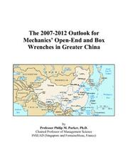 Cover of: The 2007-2012 Outlook for Mechanics Open-End and Box Wrenches in Greater China | Philip M. Parker