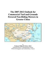 Cover of: The 2007-2012 Outlook for Commercial Turf and Grounds Powered Non-Riding Mowers in Greater China | Philip M. Parker