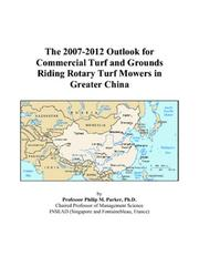 Cover of: The 2007-2012 Outlook for Commercial Turf and Grounds Riding Rotary Turf Mowers in Greater China | Philip M. Parker