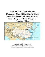 Cover of: The 2007-2012 Outlook for Consumer Non-Riding Single-Stage Snow Throwers and Snow Blowers Excluding Attachment Type in Greater China | Philip M. Parker