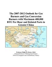 The 2007-2012 Outlook for Gas Burners and Gas Conversion Burners with Maximum 400,000 BTU Per Hour and Related Parts in Greater China