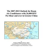 Cover of: The 2007-2012 Outlook for Room Air Conditioners with 26,000 BTU Per Hour and over in Greater China | Philip M. Parker