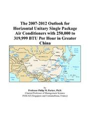 Cover of: The 2007-2012 Outlook for Horizontal Unitary Single Package Air Conditioners with 250,000 to 319,999 BTU Per Hour in Greater China | Philip M. Parker