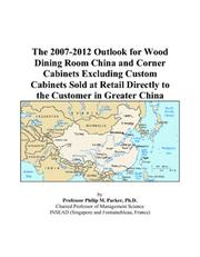 The 2007-2012 Outlook for Wood Dining Room China and Corner Cabinets Excluding Custom Cabinets Sold at Retail Directly to the Customer in Greater China