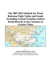 Cover of: The 2007-2012 Outlook for Wood Bedroom Night Tables and Stands Excluding Custom Furniture Sold at Retail Directly to the Customer in Greater China | Philip M. Parker