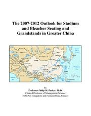 Cover of: The 2007-2012 Outlook for Stadium and Bleacher Seating and Grandstands in Greater China | Philip M. Parker