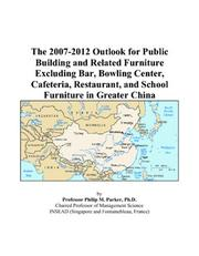 Cover of: The 2007-2012 Outlook for Public Building and Related Furniture Excluding Bar, Bowling Center, Cafeteria, Restaurant, and School Furniture in Greater China | Philip M. Parker