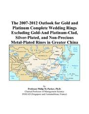 Cover of: The 2007-2012 Outlook for Gold and Platinum Complete Wedding Rings Excluding Gold-And Platinum-Clad, Silver-Plated, and Non-Precious Metal-Plated Rings in Greater China | Philip M. Parker