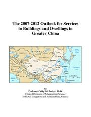 Cover of: The 2007-2012 Outlook for Services to Buildings and Dwellings in Greater China | Philip M. Parker