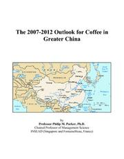 Cover of: The 2007-2012 Outlook for Coffee in Greater China | Philip M. Parker