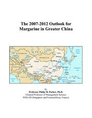 Cover of: The 2007-2012 Outlook for Margarine in Greater China | Philip M. Parker