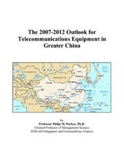 Cover of: The 2007-2012 Outlook for Telecommunications Equipment in Greater China | Philip M. Parker