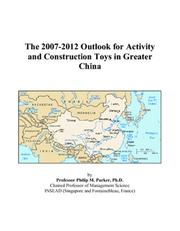 Cover of: The 2007-2012 Outlook for Activity and Construction Toys in Greater China | Philip M. Parker