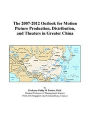 Cover of: The 2007-2012 Outlook for Motion Picture Production, Distribution, and Theaters in Greater China | Philip M. Parker