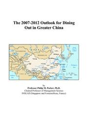 Cover of: The 2007-2012 Outlook for Dining Out in Greater China | Philip M. Parker
