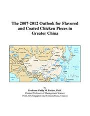 Cover of: The 2007-2012 Outlook for Flavored and Coated Chicken Pieces in Greater China | Philip M. Parker