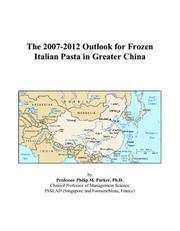 Cover of: The 2007-2012 Outlook for Frozen Italian Pasta in Greater China | Philip M. Parker