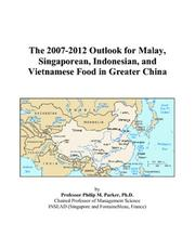 Cover of: The 2007-2012 Outlook for Malay, Singaporean, Indonesian, and Vietnamese Food in Greater China | Philip M. Parker