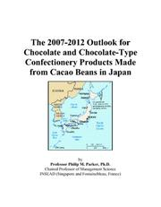Cover of: The 2007-2012 Outlook for Chocolate and Chocolate-Type Confectionery Products Made from Cacao Beans in Japan | Philip M. Parker