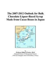 Cover of: The 2007-2012 Outlook for Bulk Chocolate Liquor-Based Syrup Made from Cacao Beans in Japan | Philip M. Parker