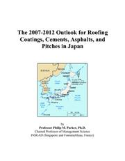 Cover of: The 2007-2012 Outlook for Roofing Coatings, Cements, Asphalts, and Pitches in Japan | Philip M. Parker