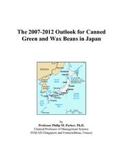 Cover of: The 2007-2012 Outlook for Canned Green and Wax Beans in Japan | Philip M. Parker