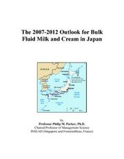 Cover of: The 2007-2012 Outlook for Bulk Fluid Milk and Cream in Japan | Philip M. Parker