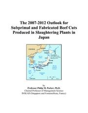 Cover of: The 2007-2012 Outlook for Subprimal and Fabricated Beef Cuts Produced in Slaughtering Plants in Japan | Philip M. Parker