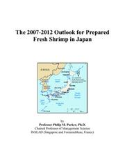 Cover of: The 2007-2012 Outlook for Prepared Fresh Shrimp in Japan | Philip M. Parker