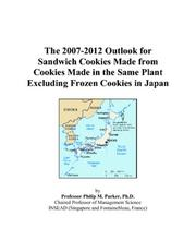 Cover of: The 2007-2012 Outlook for Sandwich Cookies Made from Cookies Made in the Same Plant Excluding Frozen Cookies in Japan | Philip M. Parker