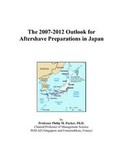 Cover of: The 2007-2012 Outlook for Aftershave Preparations in Japan | Philip M. Parker